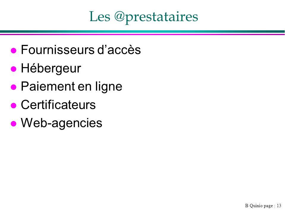 B Quinio page : 13 Les @prestataires l Fournisseurs daccès l Hébergeur l Paiement en ligne l Certificateurs l Web-agencies
