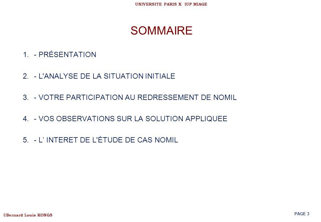 © Bernard Louis KONGS UNIVERSITE PARIS X IUP MIAGE PAGE 3 SOMMAIRE 1.- PRÉSENTATION 2.- L'ANALYSE DE LA SITUATION INITIALE 3.- VOTRE PARTICIPATION AU