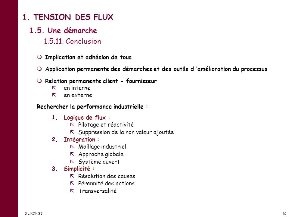 B L KONGS 29 1. TENSION DES FLUX Prendre en compte les phases principales Fabrication : transformation - usinage - montage Transfert : changement d em