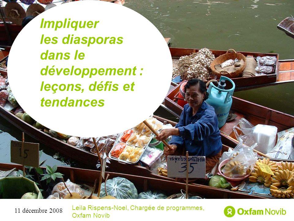 Titre Sous-titre Impliquer les diasporas dans le développement : leçons, défis et tendances Leila Rispens-Noel, Chargée de programmes, Oxfam Novib 11 décembre 2008