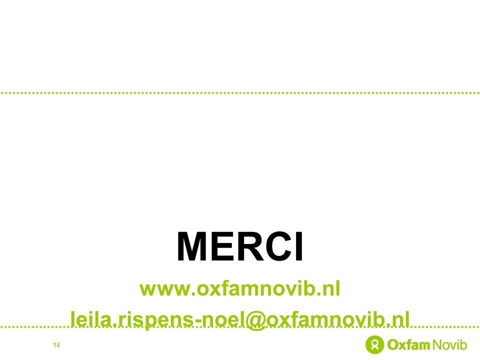 MERCI www.oxfamnovib.nl leila.rispens-noel@oxfamnovib.nl 14