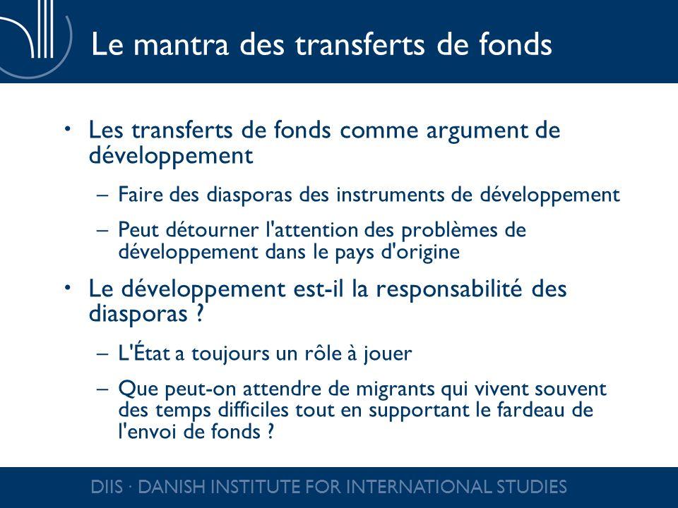 DIIS DANISH INSTITUTE FOR INTERNATIONAL STUDIES Le mantra des transferts de fonds Les transferts de fonds comme argument de développement –Faire des d
