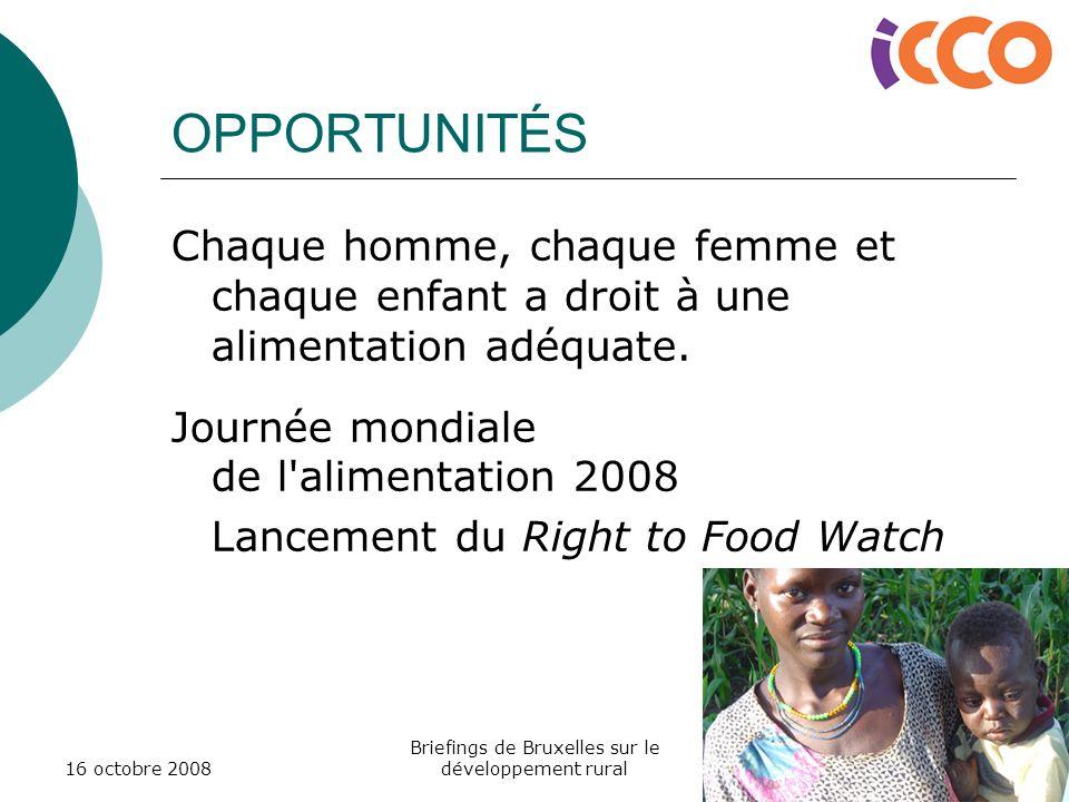 16 octobre 2008 Briefings de Bruxelles sur le développement rural OPPORTUNITÉS Chaque homme, chaque femme et chaque enfant a droit à une alimentation