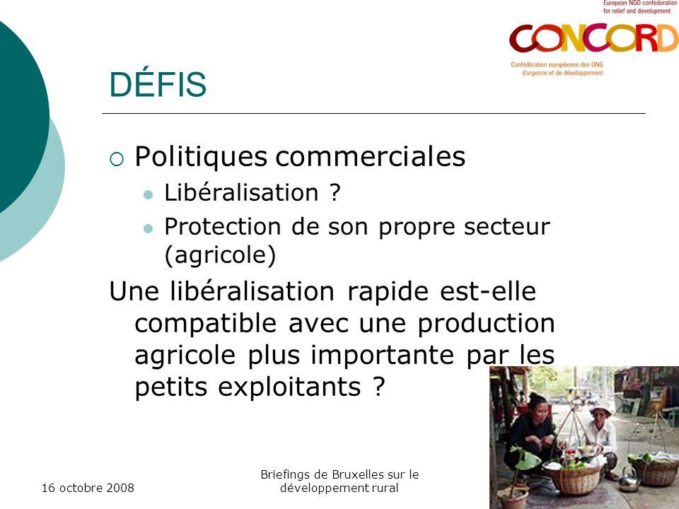 16 octobre 2008 Briefings de Bruxelles sur le développement rural DÉFIS Politiques commerciales Libéralisation ? Protection de son propre secteur (agr