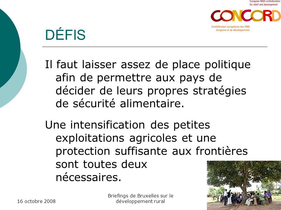 16 octobre 2008 Briefings de Bruxelles sur le développement rural DÉFIS Il faut laisser assez de place politique afin de permettre aux pays de décider de leurs propres stratégies de sécurité alimentaire.