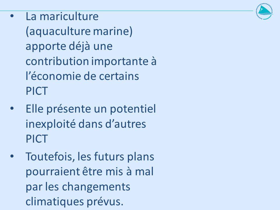 La mariculture (aquaculture marine) apporte déjà une contribution importante à léconomie de certains PICT Elle présente un potentiel inexploité dans d
