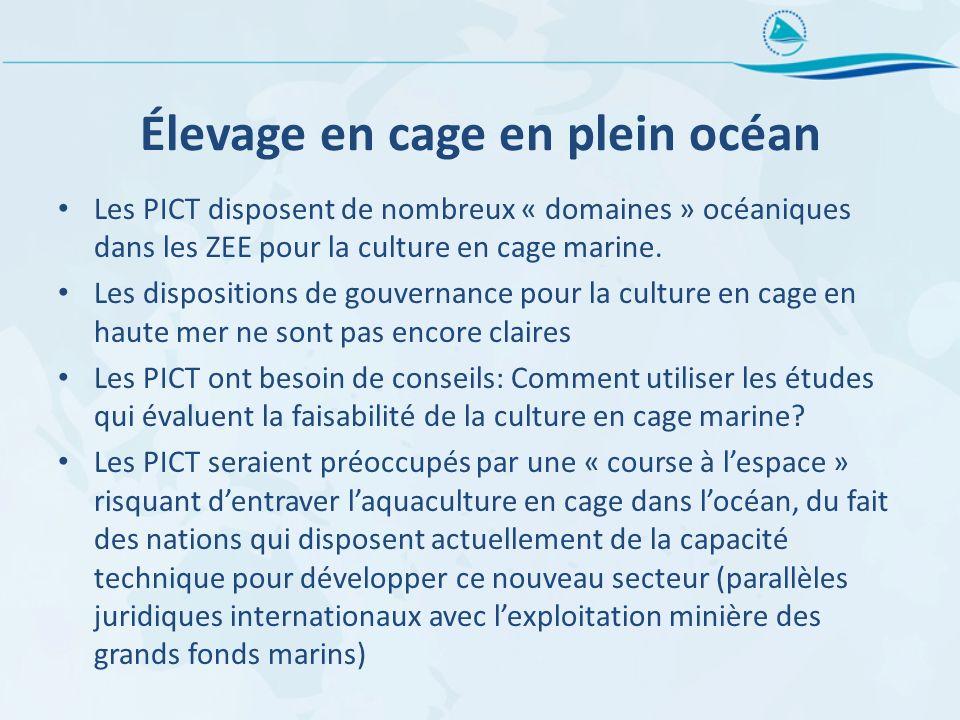 Élevage en cage en plein océan Les PICT disposent de nombreux « domaines » océaniques dans les ZEE pour la culture en cage marine. Les dispositions de
