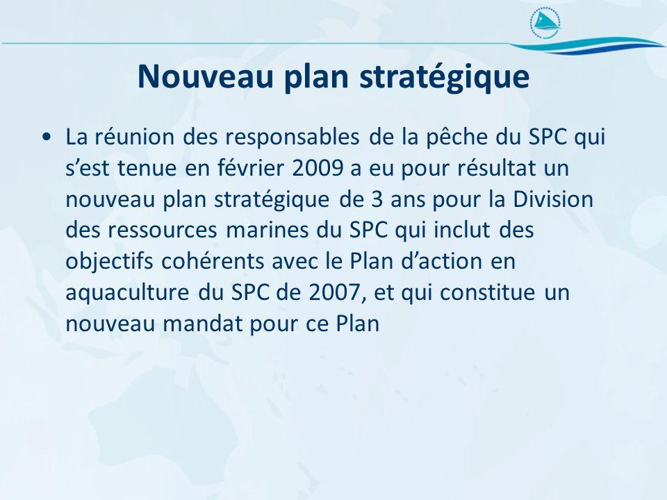 Nouveau plan stratégique La réunion des responsables de la pêche du SPC qui sest tenue en février 2009 a eu pour résultat un nouveau plan stratégique