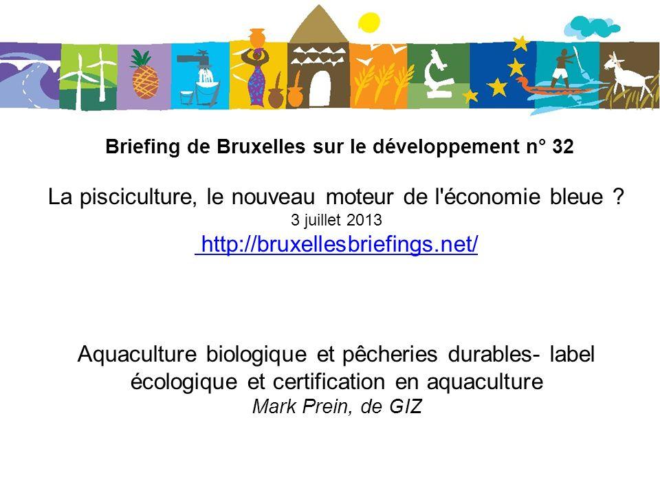 Briefing de Bruxelles sur le développement n° 32 La pisciculture, le nouveau moteur de l'économie bleue ? 3 juillet 2013 http://bruxellesbriefings.net