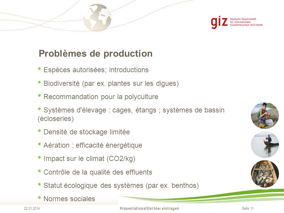 Seite 11 Problèmes de production Präsentationstitel hier eintragen 22.01.2014 Espèces autorisées; introductions Biodiversité (par ex.