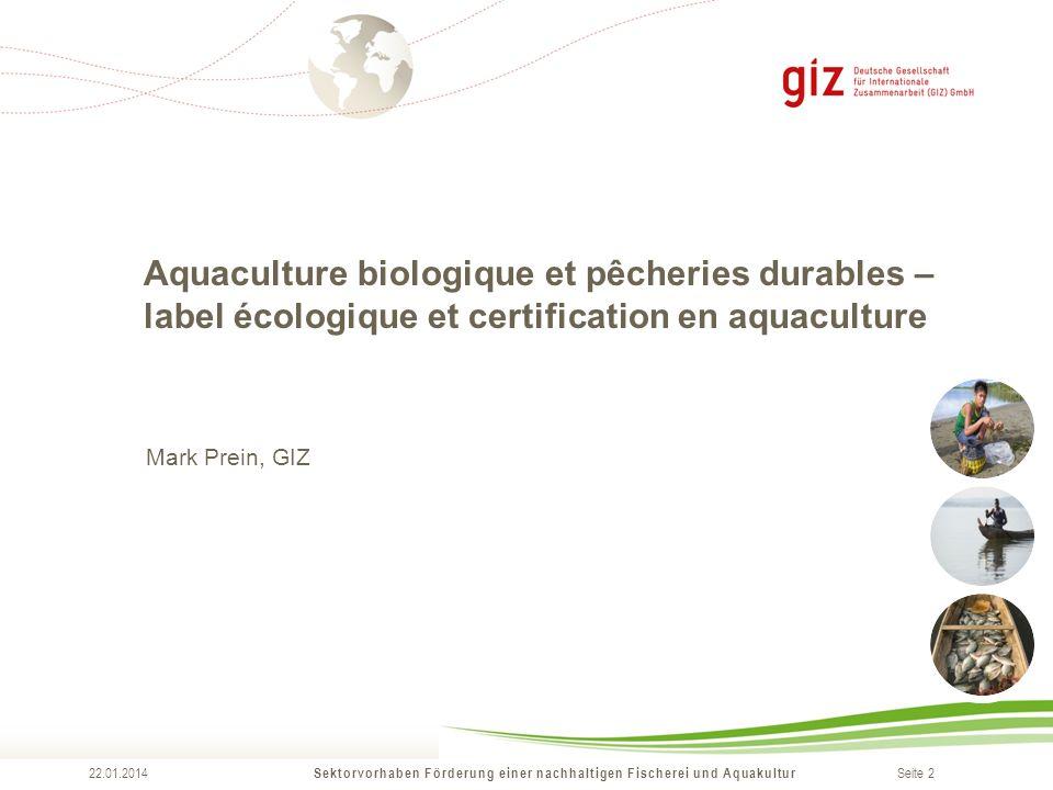 Seite 2 Sektorvorhaben Förderung einer nachhaltigen Fischerei und Aquakultur 22.01.2014 Aquaculture biologique et pêcheries durables – label écologiqu