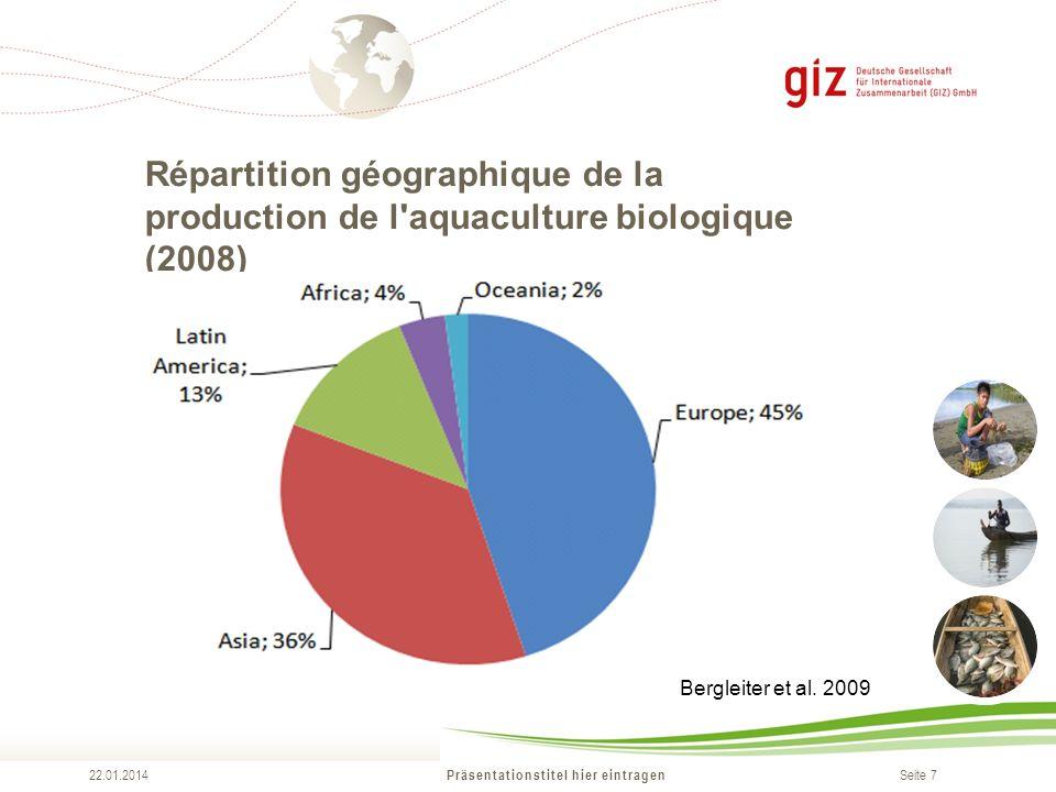 Seite 7 Répartition géographique de la production de l aquaculture biologique (2008) Präsentationstitel hier eintragen 22.01.2014 Bergleiter et al.