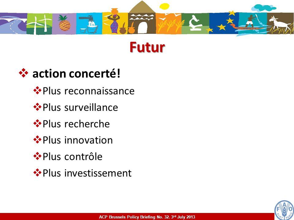 Futur action concerté! Plus reconnaissance Plus surveillance Plus recherche Plus innovation Plus contrôle Plus investissement