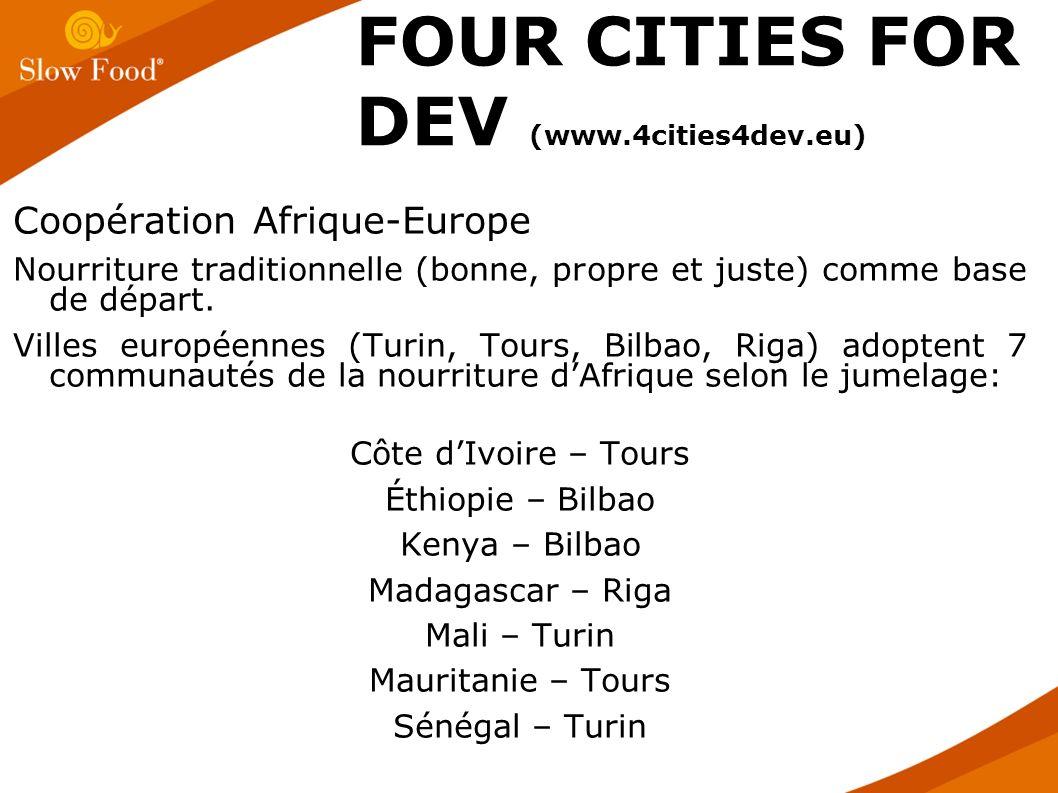 Coopération Afrique-Europe Nourriture traditionnelle (bonne, propre et juste) comme base de départ. Villes européennes (Turin, Tours, Bilbao, Riga) ad