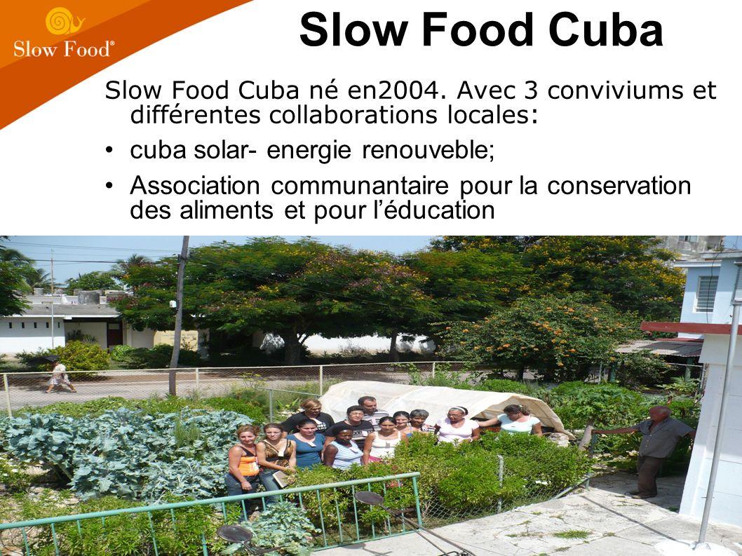Slow Food Cuba né en2004. Avec 3 conviviums et différentes collaborations locales : cuba solar- energie renouveble; Association communantaire pour la