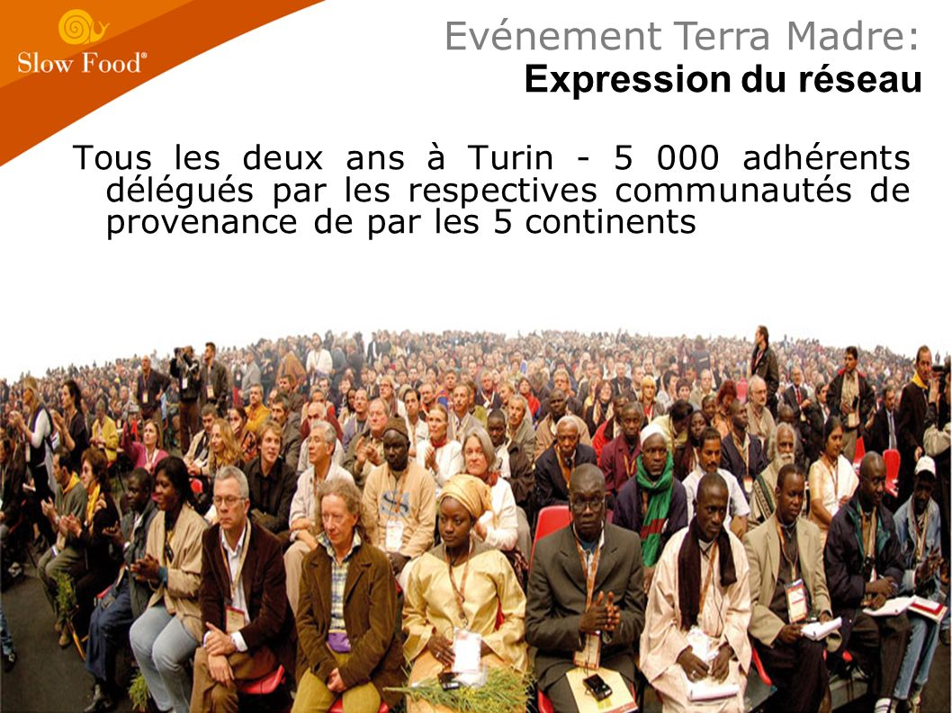 Tous les deux ans à Turin - 5 000 adhérents délégués par les respectives communautés de provenance de par les 5 continents Evénement Terra Madre: Expr