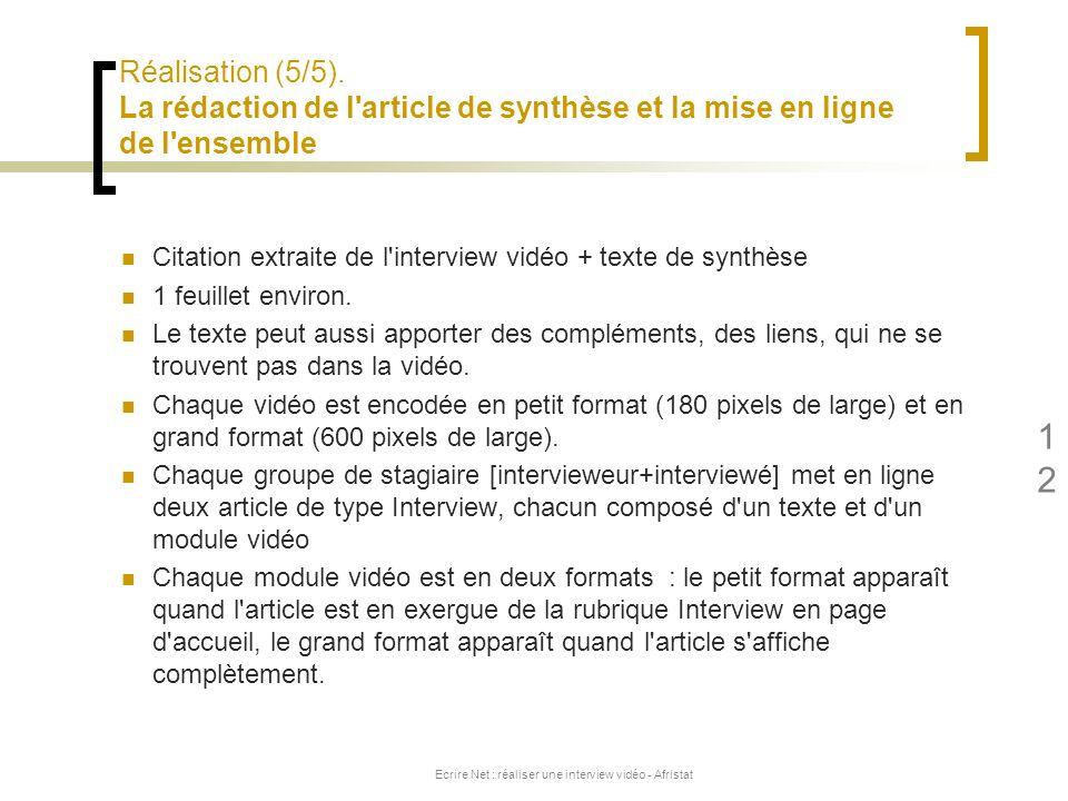 Ecrire Net : réaliser une interview vidéo - Afristat 12 Citation extraite de l'interview vidéo + texte de synthèse 1 feuillet environ. Le texte peut a
