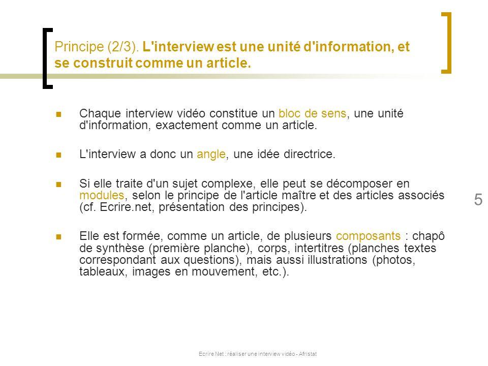 Ecrire Net : réaliser une interview vidéo - Afristat 5 Principe (2/3). L'interview est une unité d'information, et se construit comme un article. Chaq