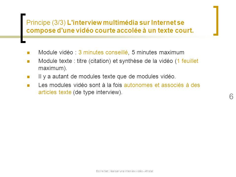 Ecrire Net : réaliser une interview vidéo - Afristat 6 Principe (3/3) L'interview multimédia sur Internet se compose d'une vidéo courte accolée à un t