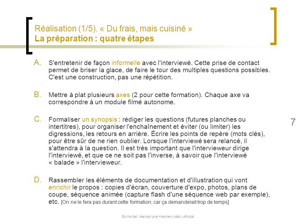 Ecrire Net : réaliser une interview vidéo - Afristat 7 Réalisation (1/5). « Du frais, mais cuisiné » La préparation : quatre étapes A. S'entretenir de