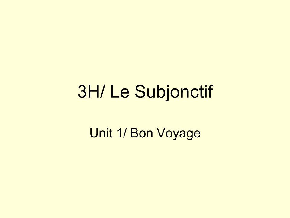 3H/ Le Subjonctif Unit 1/ Bon Voyage