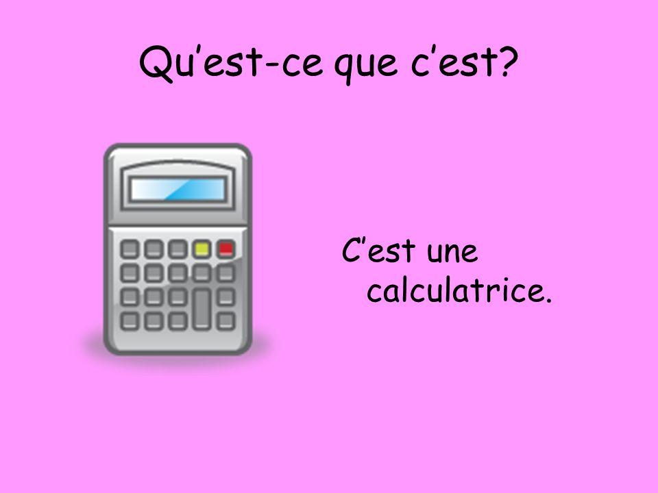 Quest-ce que cest? Cest une calculatrice.