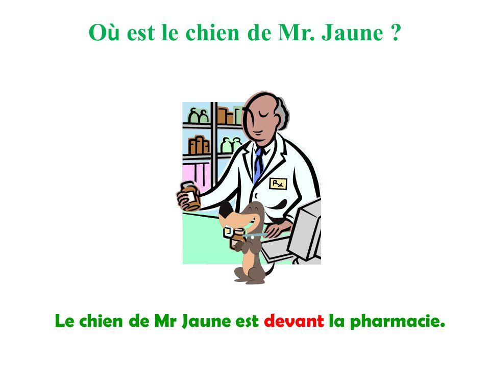 Le chien de Mr Jaune est devant la pharmacie. O ù est le chien de Mr. Jaune ?