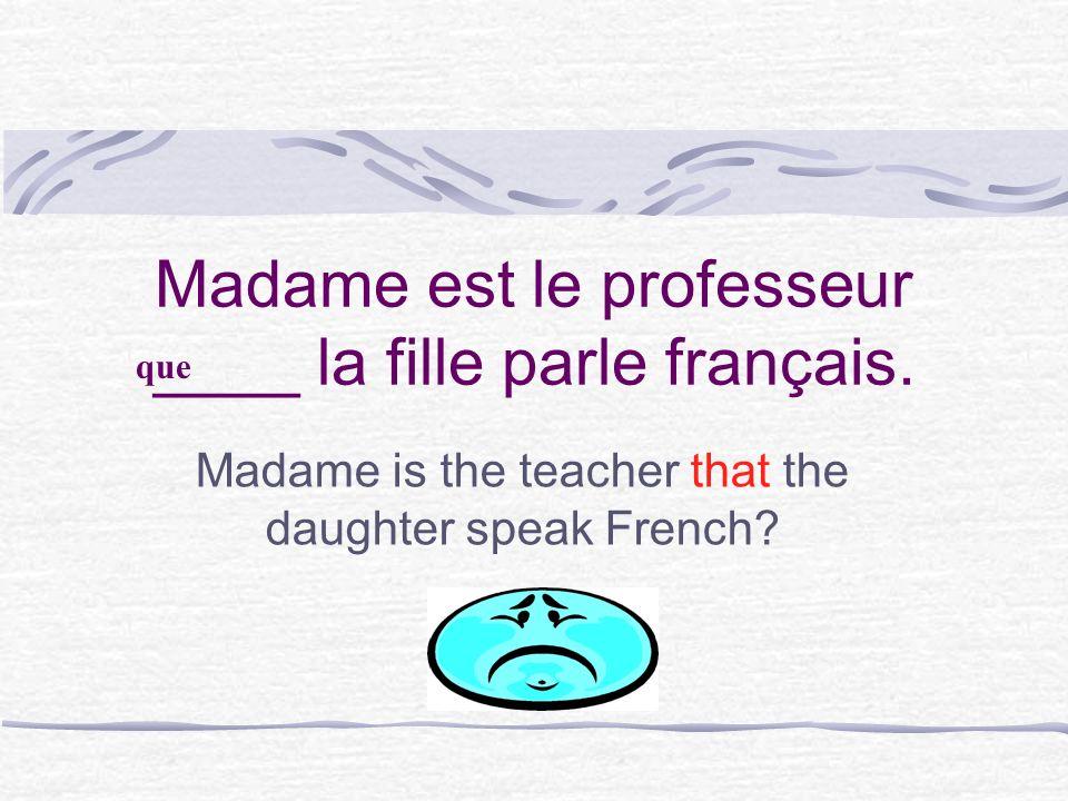 Faites attention si vous avez besoin de que… Traduisez la phrase en anglais pour être sûr que vous navez pas besoin de dire whose: Madame est le profe