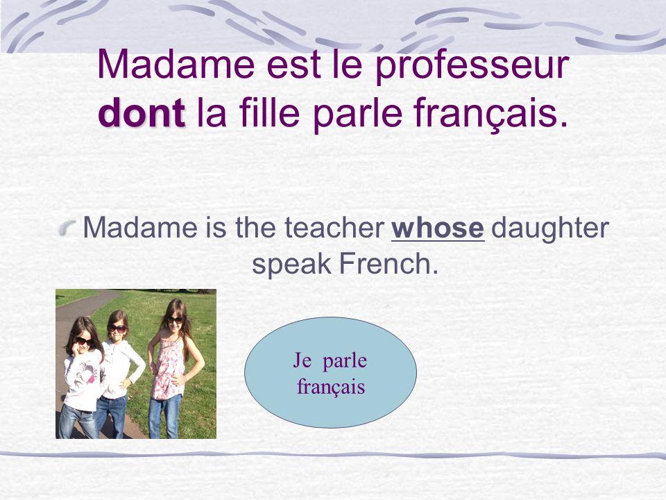 Madame est le professeur ____ la fille parle français. Madame is the teacher that the daughter speak French? que