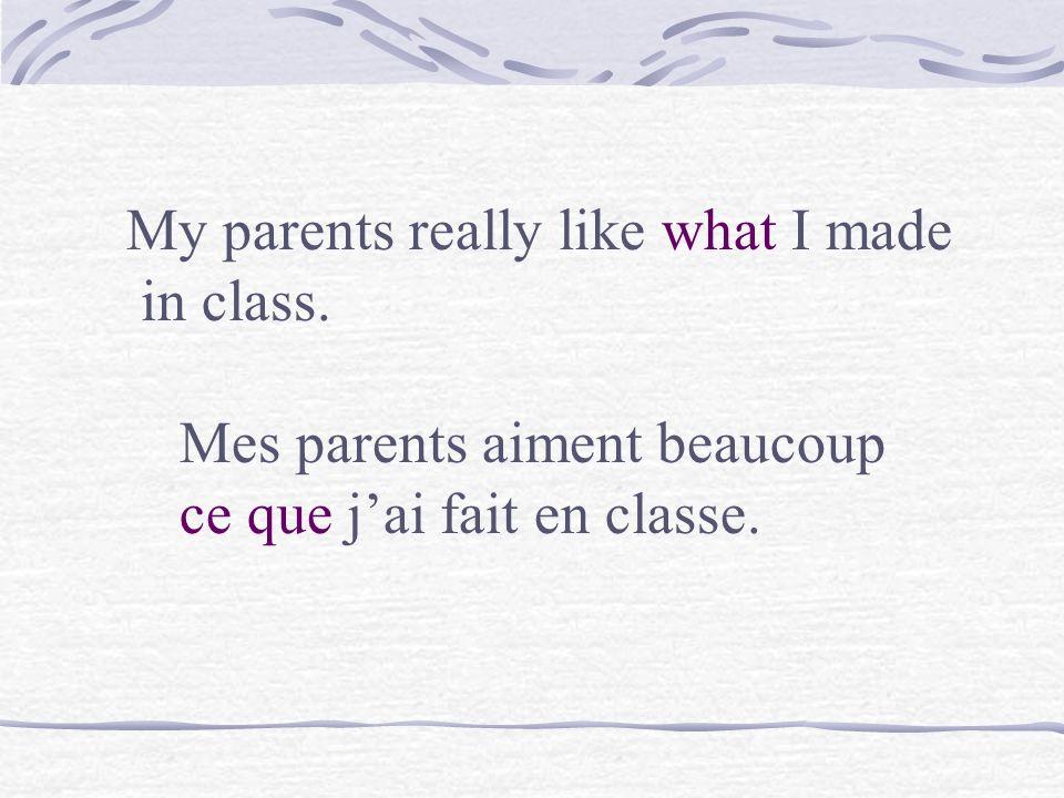 Mes parents aiment beaucoup la peinture que jai faite en classe. My parents really like the painting that I made in class.