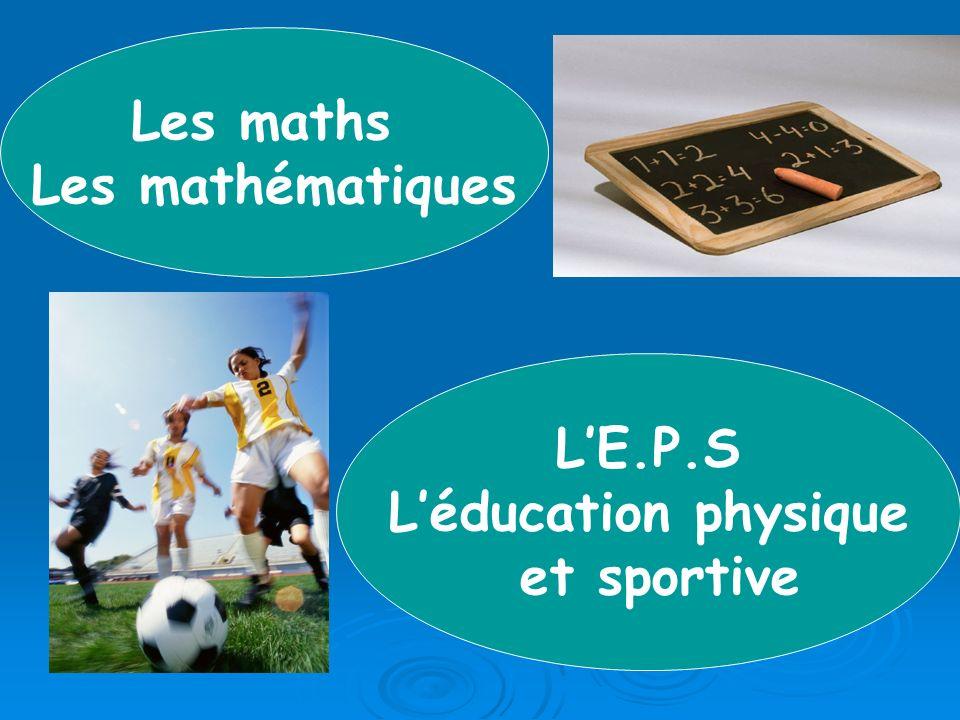 Les maths Les mathématiques LE.P.S Léducation physique et sportive