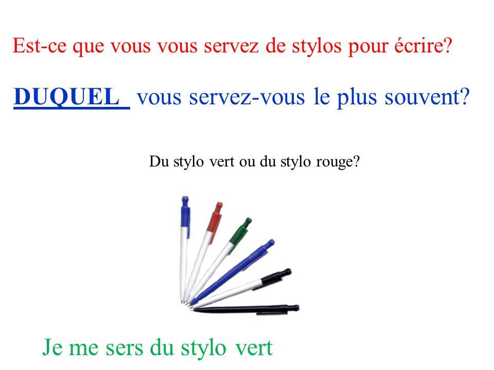 Est-ce que vous vous servez de stylos pour écrire? DUQUEL vous servez-vous le plus souvent? Je me sers du stylo vert Du stylo vert ou du stylo rouge?