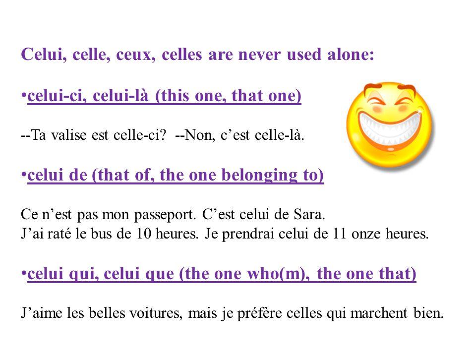 Celui, celle, ceux, celles are never used alone: celui-ci, celui-là (this one, that one) --Ta valise est celle-ci? --Non, cest celle-là. celui de (tha