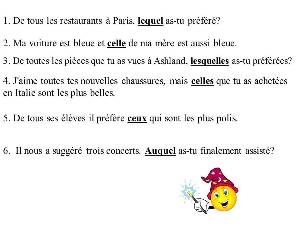 1. De tous les restaurants à Paris, lequel as-tu préféré? 2. Ma voiture est bleue et celle de ma mère est aussi bleue. 3. De toutes les pièces que tu