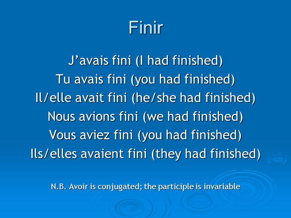 Finir Javais fini (I had finished) Tu avais fini (you had finished) Il/elle avait fini (he/she had finished) Nous avions fini (we had finished) Vous a