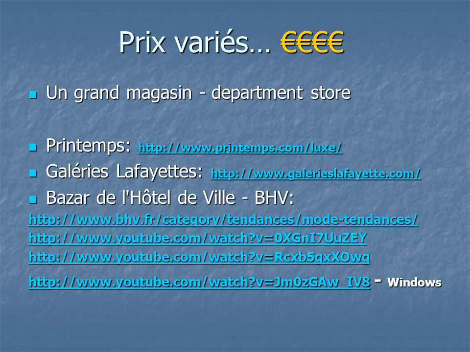 Prix variés… Prix variés… Un grand magasin - department store Un grand magasin - department store Printemps: http://www.printemps.com/luxe/ Printemps:
