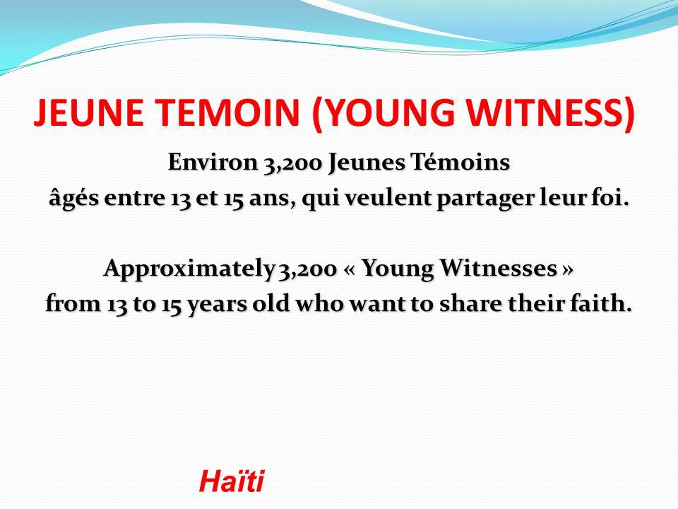 JEUNE TEMOIN (YOUNG WITNESS) Environ 3,200 Jeunes Témoins âgés entre 13 et 15 ans, qui veulent partager leur foi. Approximately 3,200 « Young Witnesse