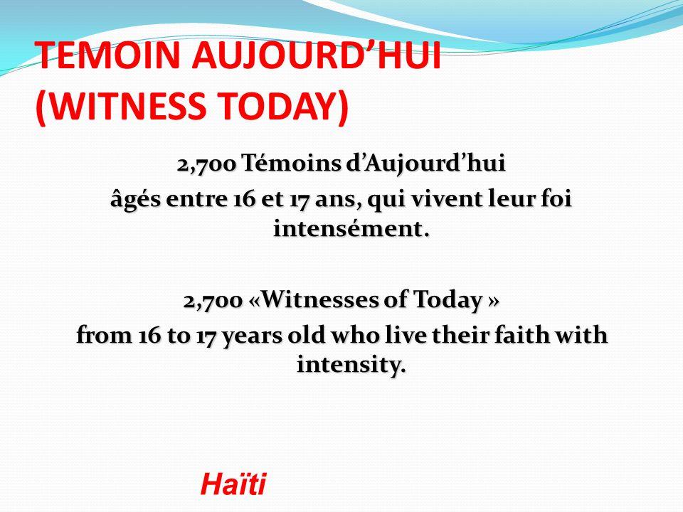 TEMOIN AUJOURDHUI (WITNESS TODAY) 2,700 Témoins dAujourdhui âgés entre 16 et 17 ans, qui vivent leur foi intensément. 2,700 «Witnesses of Today » from