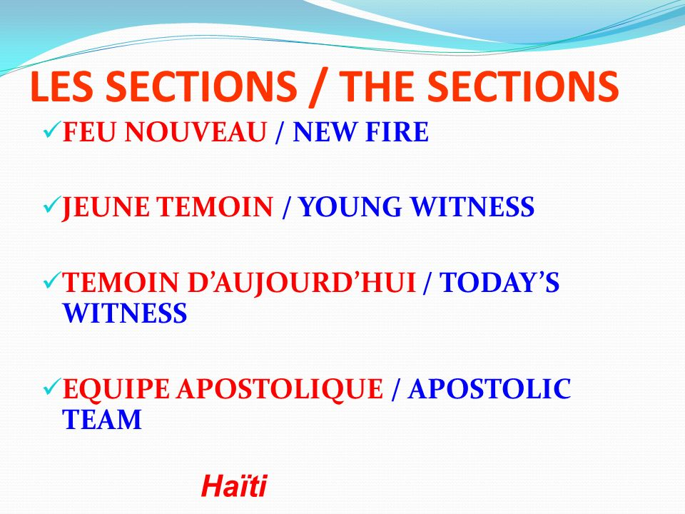 LES SECTIONS / THE SECTIONS FEU NOUVEAU / NEW FIRE JEUNE TEMOIN / YOUNG WITNESS TEMOIN DAUJOURDHUI / TODAYS WITNESS EQUIPE APOSTOLIQUE / APOSTOLIC TEAM Haïti