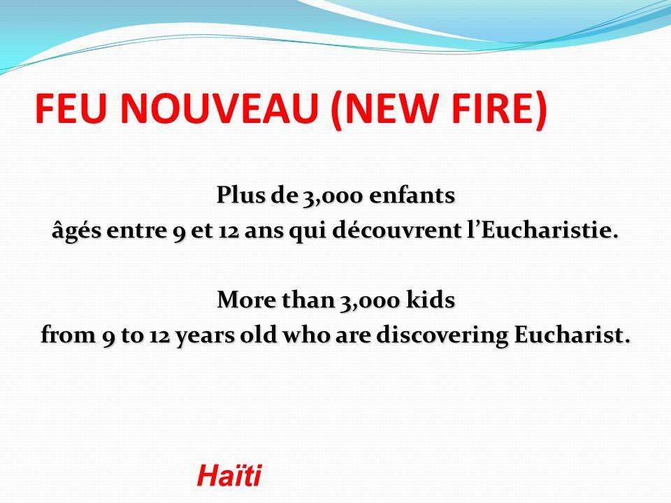 FEU NOUVEAU (NEW FIRE) Plus de 3,000 enfants âgés entre 9 et 12 ans qui découvrent lEucharistie.