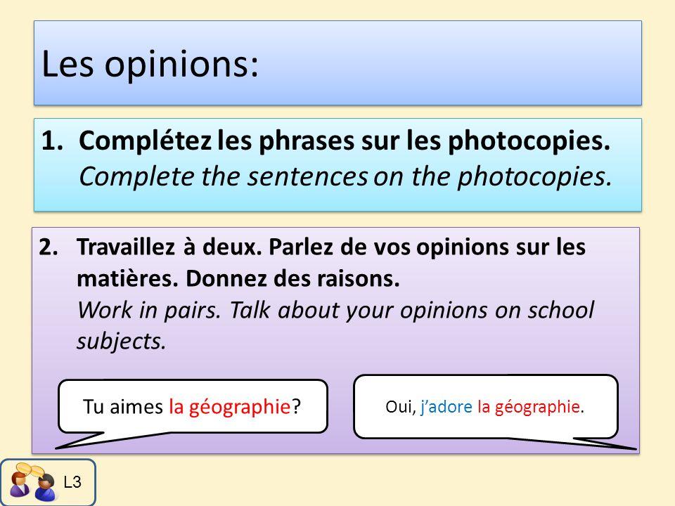 Les opinions: 1.Complétez les phrases sur les photocopies. Complete the sentences on the photocopies. 2.Travaillez à deux. Parlez de vos opinions sur
