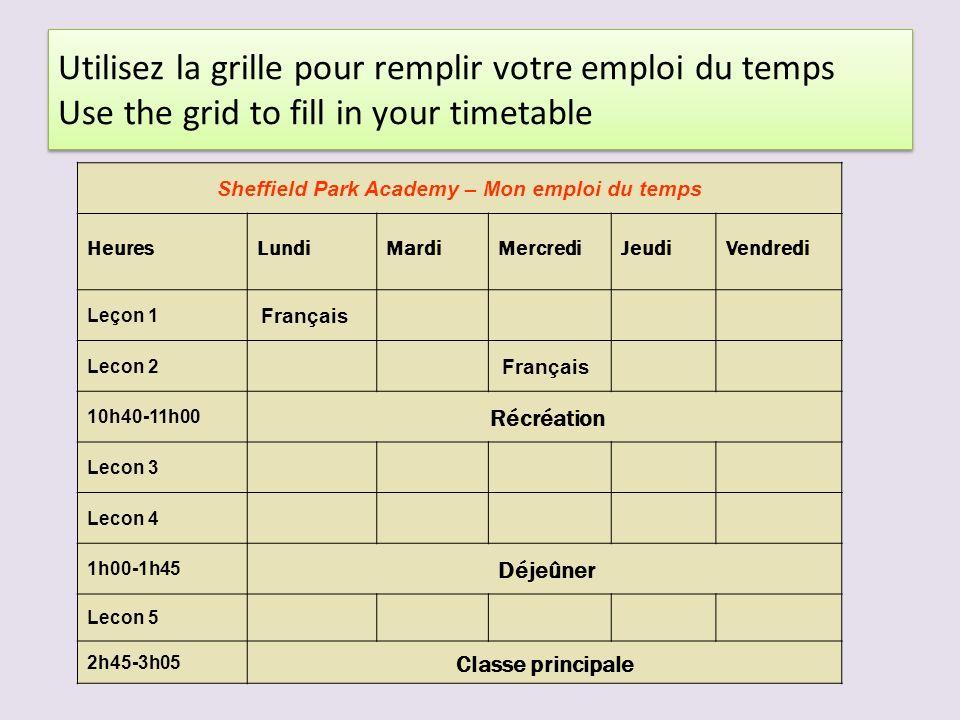 Utilisez la grille pour remplir votre emploi du temps Use the grid to fill in your timetable Sheffield Park Academy – Mon emploi du temps HeuresLundiM