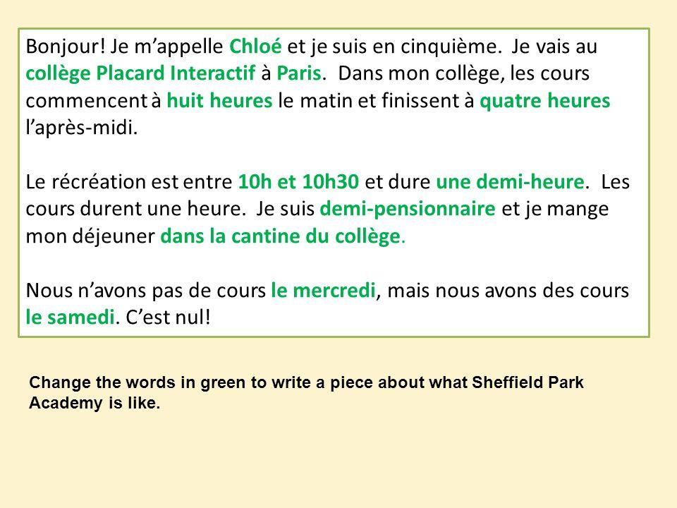 Bonjour! Je mappelle Chloé et je suis en cinquième. Je vais au collège Placard Interactif à Paris. Dans mon collège, les cours commencent à huit heure