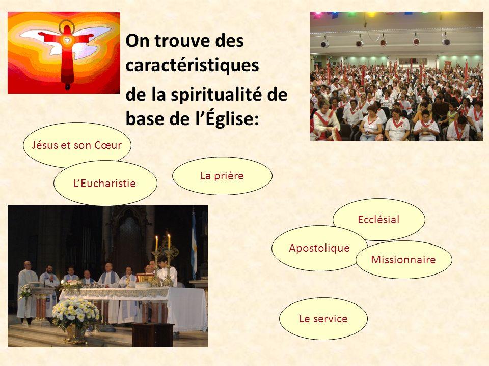 On trouve des caractéristiques de la spiritualité de base de lÉglise: Jésus et son Cœur LEucharistie La prière Ecclésial Apostolique Missionnaire Le s