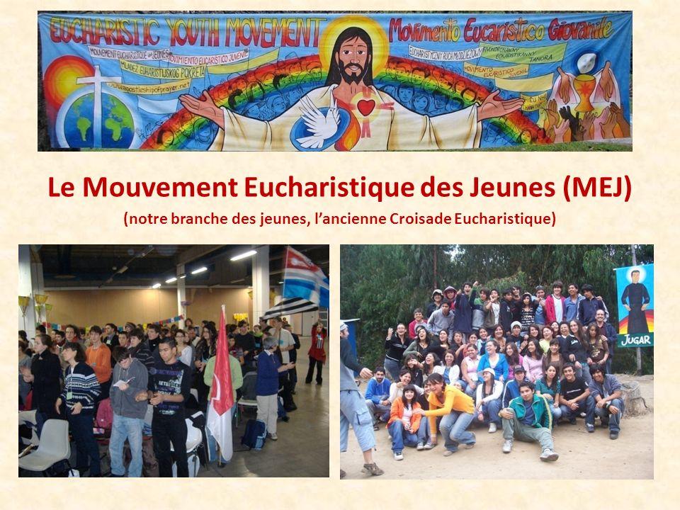 Le Mouvement Eucharistique des Jeunes (MEJ) (notre branche des jeunes, lancienne Croisade Eucharistique)