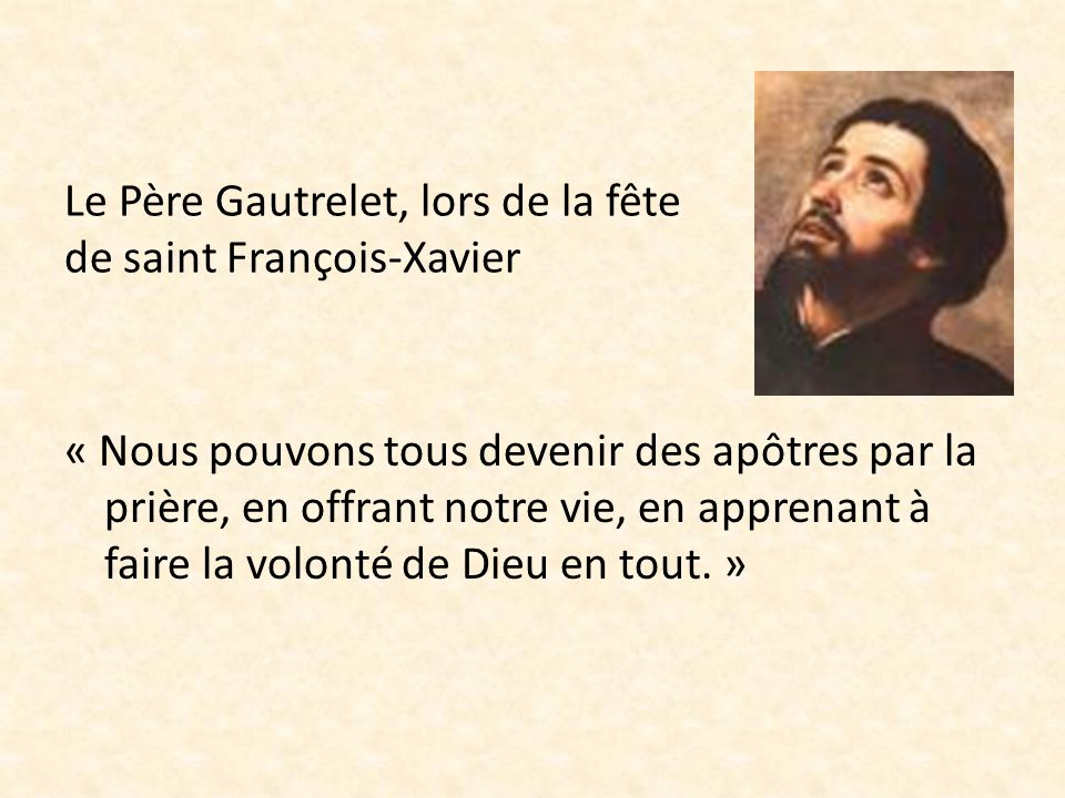 Le Père Gautrelet, lors de la fête de saint François-Xavier « Nous pouvons tous devenir des apôtres par la prière, en offrant notre vie, en apprenant