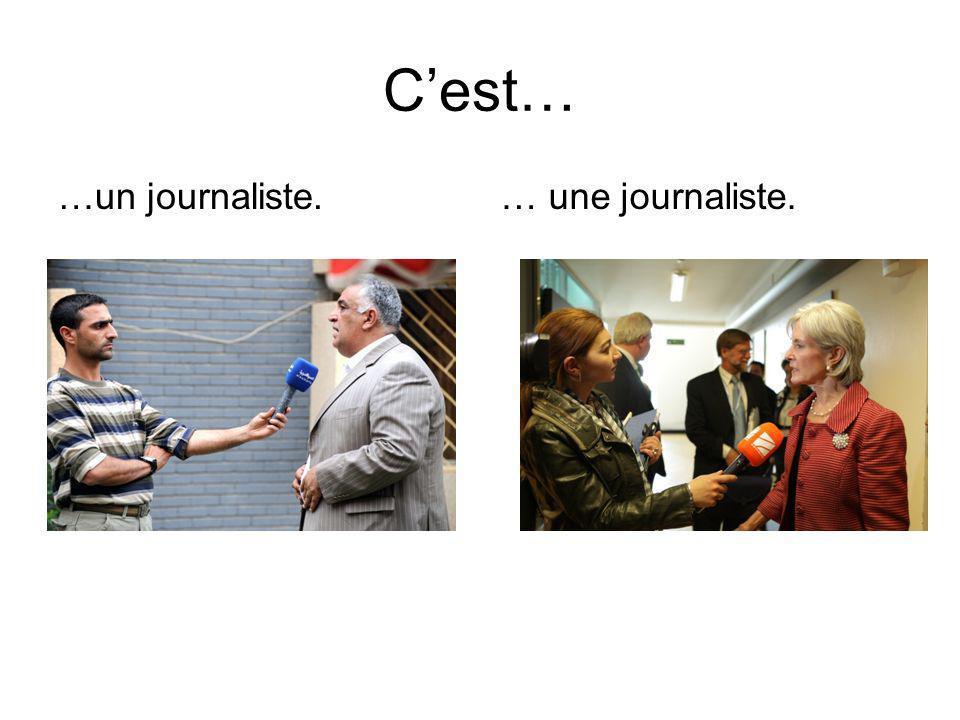 Cest… …un journaliste.… une journaliste.