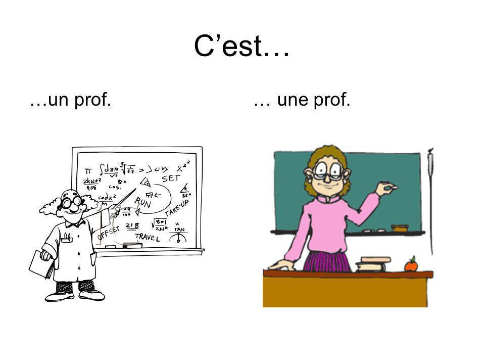 Cest… …un prof.… une prof.