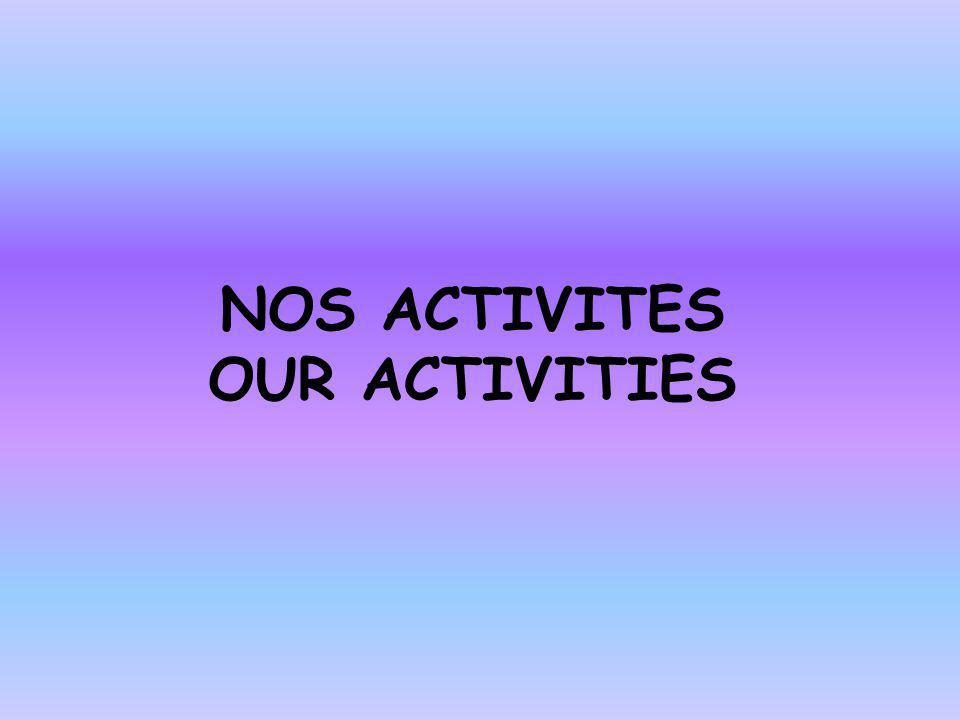NOS ACTIVITES OUR ACTIVITIES