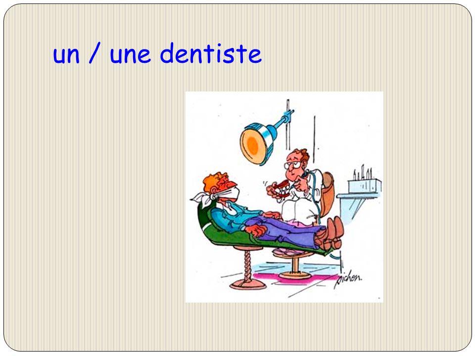 un / une dentiste